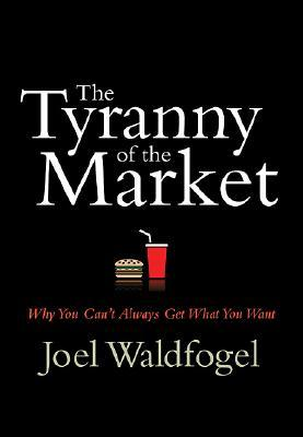 The Tyranny of the Market: Why You Can't Always Get What You Want