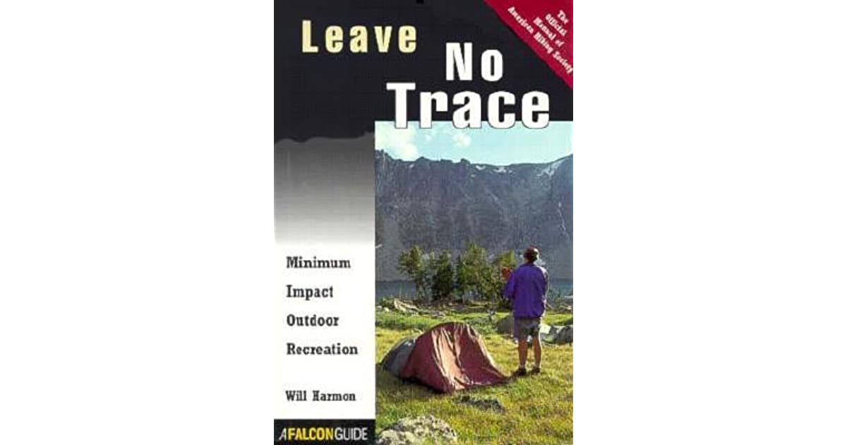 Leave No Trace: Minimum Impact Outdoor Recreation