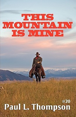 This Mountain Is Mine  by  Paul L. Thompson