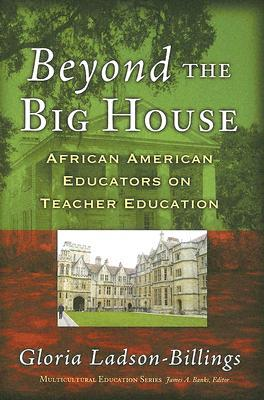 Beyond the Big House: African American Educators on Teacher Education (Multicultural Education)