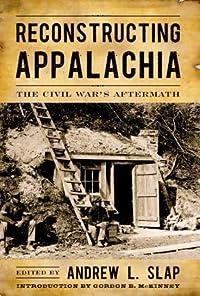 Reconstructing Appalachia: The Civil War's Aftermath