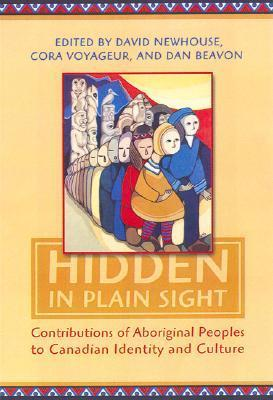 Hidden in Plain Sight Contributions of Aboriginal Peoples to Canadian Identity and Culture, Volume 1