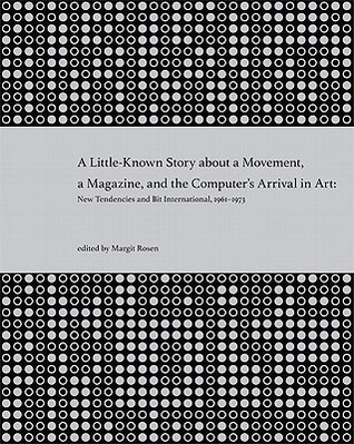 A Little-Known Story about a Movement, a Magazine, and the Computer's Arrival in Art: New Tendencies and Bit International, 1961-1973