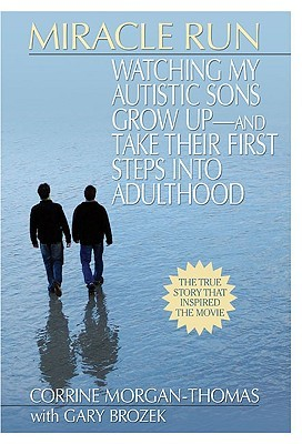 Miracle Run: Watching My Autistic Sons Grow Up- and Take Their First StepsInto Adulthood