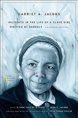 """Incidents in the Life of a Slave Girl: Written by Herself, with """"A True Tale of Slavery"""" by John S. Jacobs (The John Harvard Library)"""