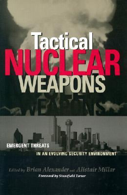 Tactical Nuclear Weapons: Emergent Threat in an Evolving Security Environment