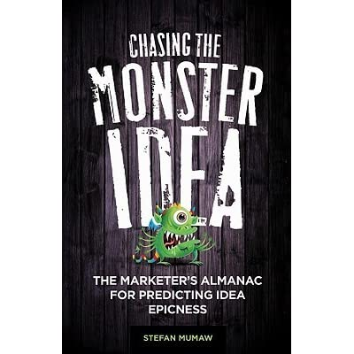 Chasing the Monster Idea: The Marketers Almanac for Predicting Idea Epicness