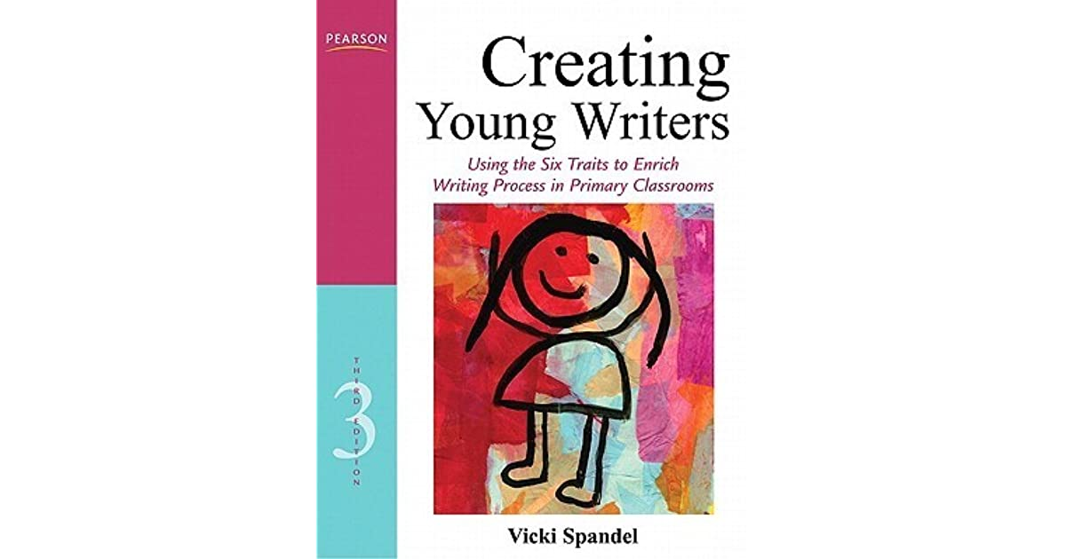 40d63941b Creating Young Writers  Using the Six Traits to Enrich Writing Process in  Primary Classrooms (3rd Edition) by Vicki Spandel