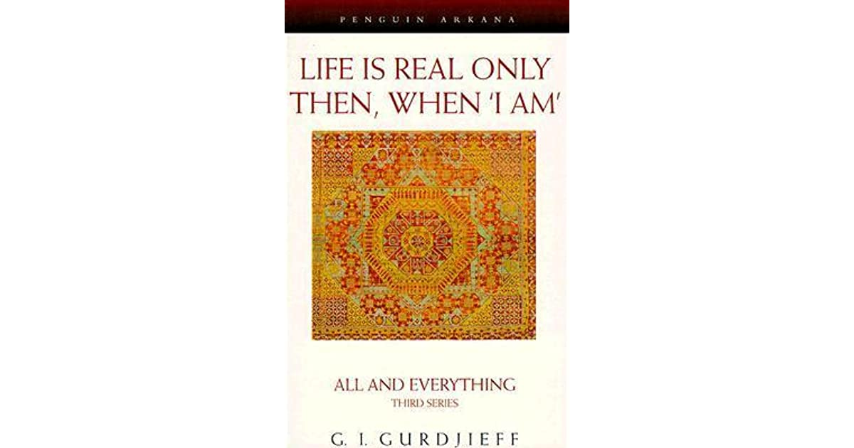 Life is Real Only Then, When 'I Am' by G I  Gurdjieff