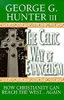 The Celtic Way of Evangelism: How Christianity Can Reach the West . . . Again