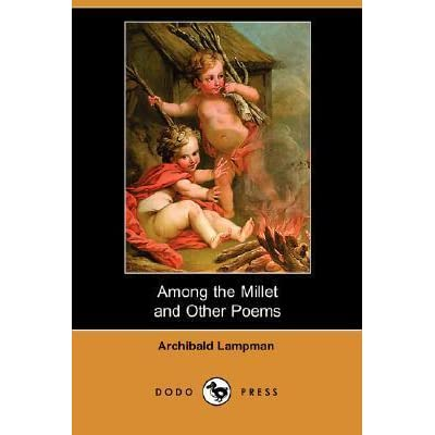 the similar themes of archibald lampman and bliss carmans poetry Notes 1] the music of the spheres: in pre-modern astromony, the planets and the fixed stars were thought to make music, worshipping god's perfection by imitating it.