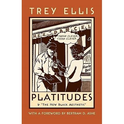 Platitudes: & the New Black Aesthetic by Trey Ellis