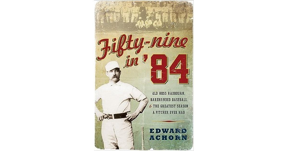 Fifty Nine In 84 Old Hoss Radbourn Barehanded Baseball And The
