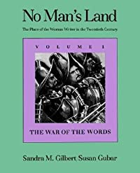 No Man's Land: The Place of the Woman Writer in the Twentieth Century, Volume 1: The War of the Words