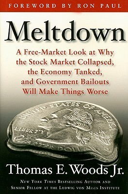 Meltdown  A Free-Market Look at Why the Stock Market Collapsed, the Economy Tanked