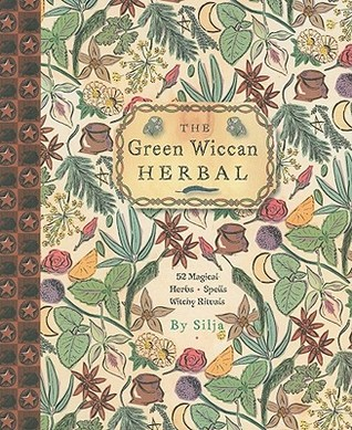 The Green Wiccan Herbal: 52 Magical Herbs, Spells & Witchy Rituals