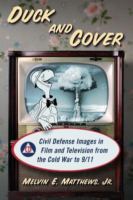 Duck and Cover: Civil Defense Images in Film and Television from the Cold War to 9/11