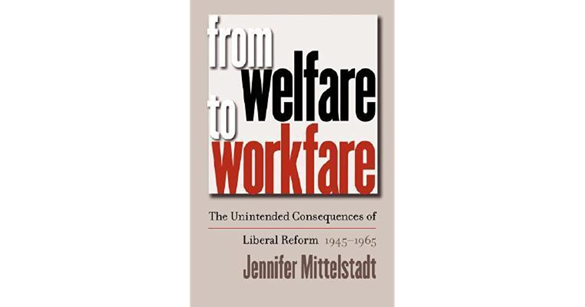 should welfare be changed in workfare Politicians anxious to win points by cutting welfare rolls are increasingly favoring workfare, which mandates programs requiring those on welfare to get job training and jobs (see table 1) workfare can be defined as a government administered policy whereby those in need and without regular employment are obligated to perform a work related activity in return for state income.