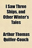 I Saw Three Ships, and Other Winter's Tales