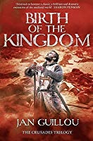 Birth of the Kingdom (The Crusades Trilogy, #3)