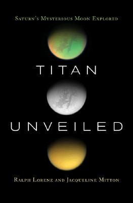 Titan Unveiled: Saturn's Mysterious Moon Explored