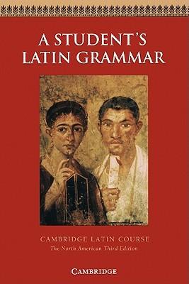 A Student's Latin Grammar : Cambridge Latin Course, North American Edition