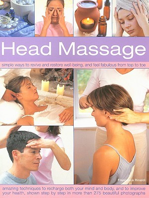 Head Massage: Simple Ways to Revive, Heal, Pamper and Feel Fabulous All Over - Amazing Techniques to Recharge Your Mind and Body and Improve Your Health