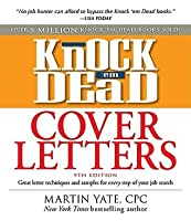 Knock U0027em Dead Cover Letters: Great Letter Techniques And Samples For Every  Step Of