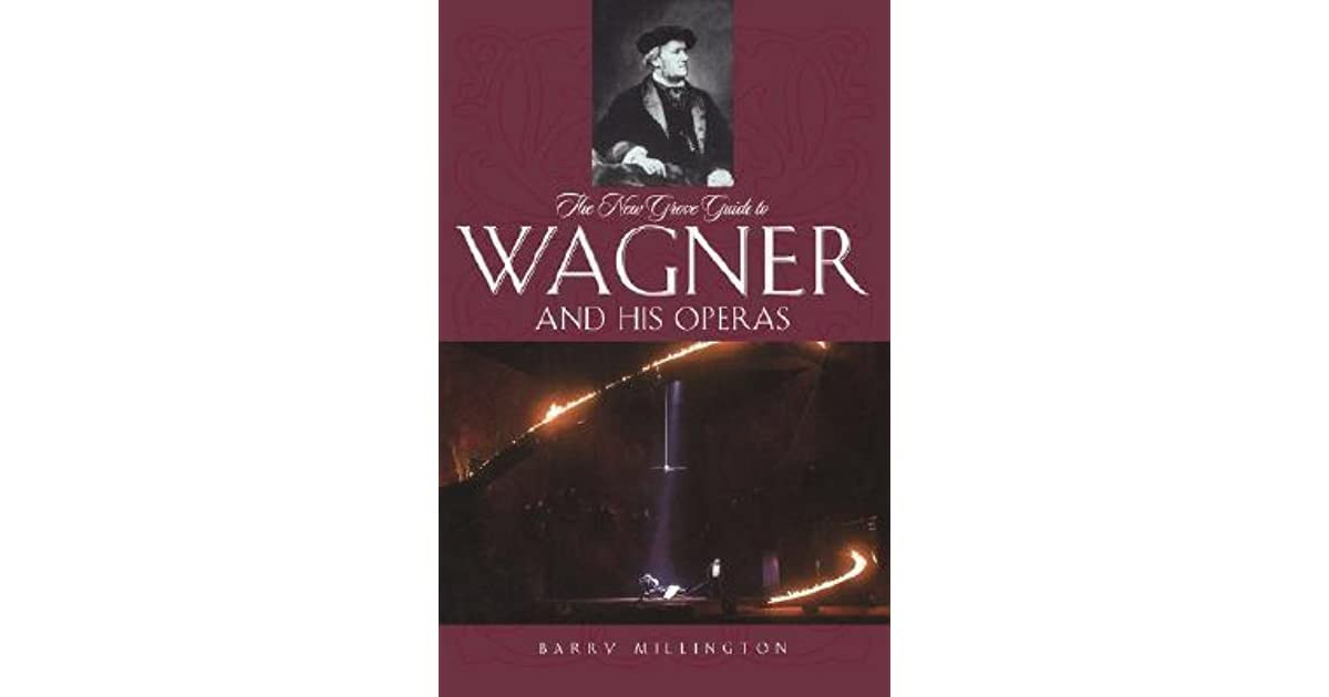 The New Grove Guide To Wagner And His Operas By Barry Millington