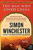 The Man Who Loved China: The Fantastic Story of the Eccentric Scientist Who Unlocked the Mysteries of the Middle Kingdom