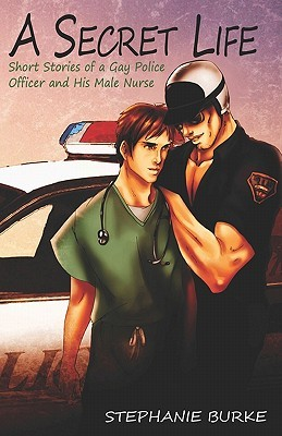 A Secret Life: Short Stories of a Gay Police Officer and His Male Nurse
