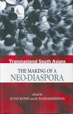 Transnational South Asians: The Making of a Neo-Diaspora