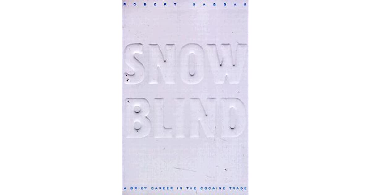 Snowblind: A Brief Career in the Cocaine Trade by Robert Sabbag
