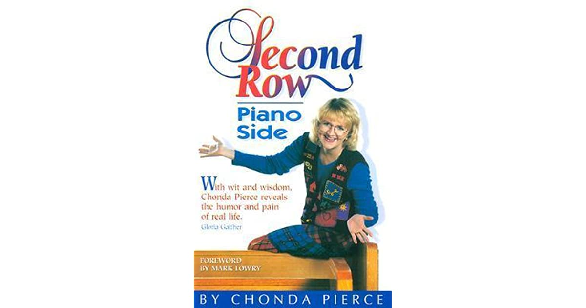 Second Row Piano Side By Chonda Pierce