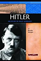 Adolf Hitler: Dictator of Nazi Germany
