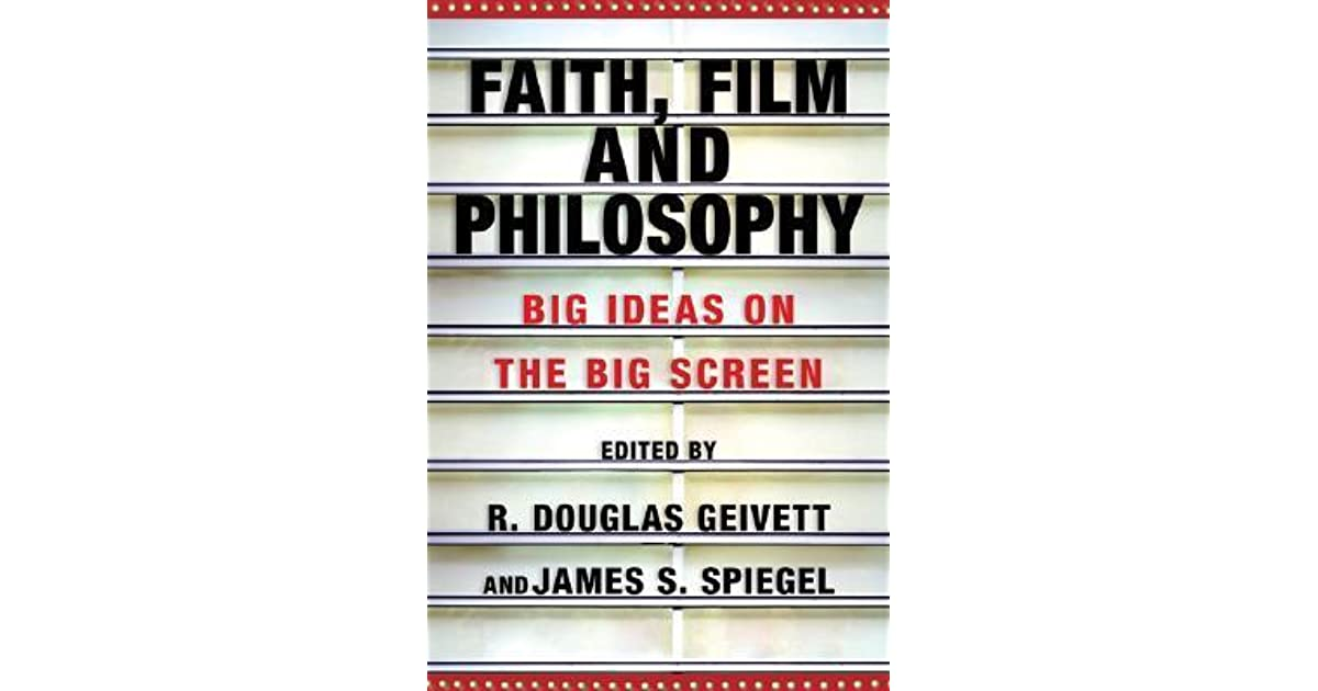 Faith Film And Philosophy Big Ideas On The Big Screen By R