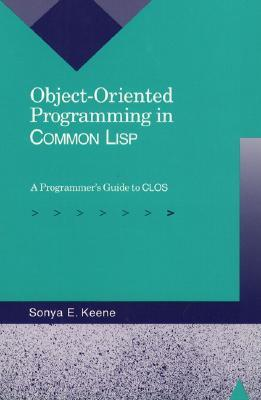 Object-Oriented Programming in Common LISP: A Programmer's Guide to Clos