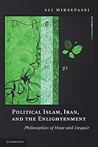 Political Islam, Iran, and the Enlightenment: Philosophies of Hope and Despair