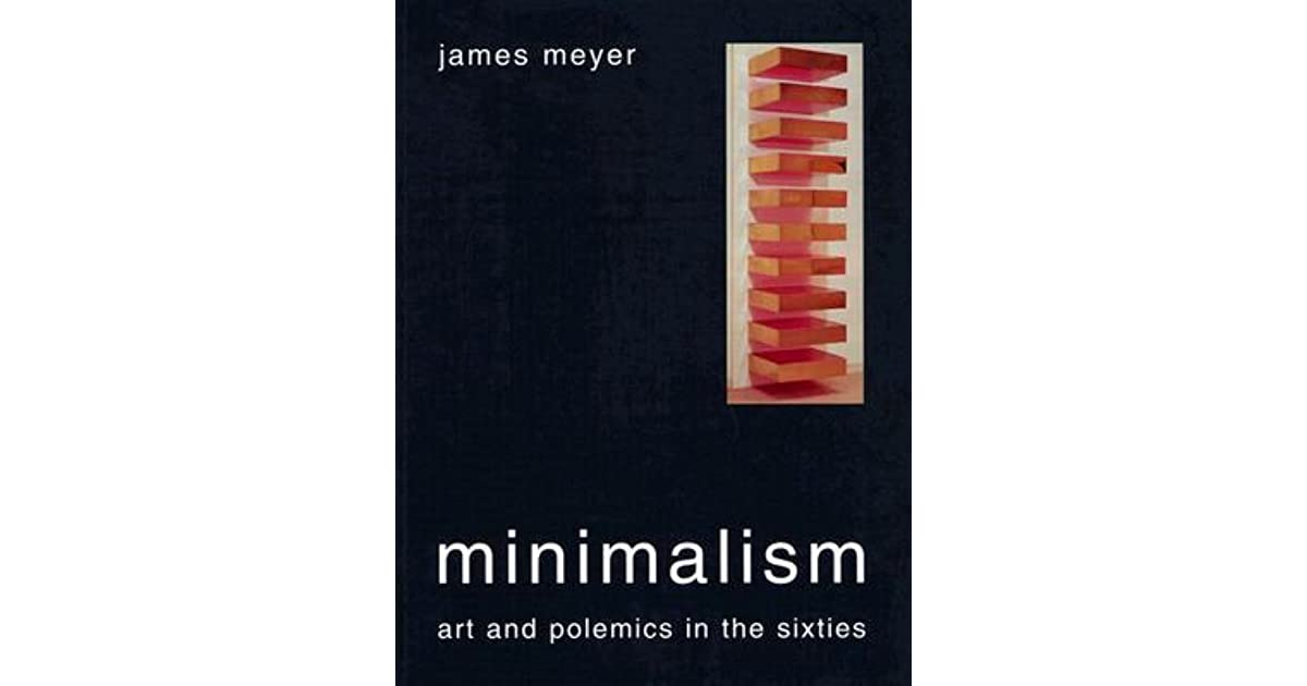 Minimalism art and polemics in the sixties by james meyer fandeluxe Images