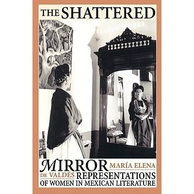 The shattered mirror representations of women in mexican literature the shattered mirror representations of women in mexican literature by mara elena de valds fandeluxe Images