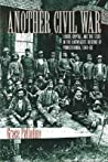 Another Civil War: Labor, Capital, and the State in the Anthracite Regions of Pennsylvania, 1840a 1868