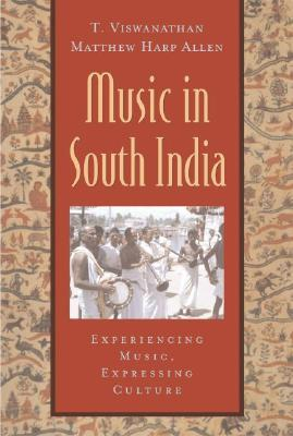 Music in South India: The Karnatak Concert Tradition and Beyond. Experiencing Music, Expressing Culture. (Global Music Series)