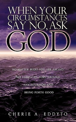 When Your Circumstances Say No, Ask God