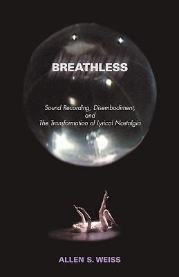 Breathless: Sound Recording, Disembodiment, and the Transformation of Lyrical Nostalgia