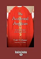 The Accidental Anglican: The Surprising Appeal of the Liturgical Church (Large Print 16pt)