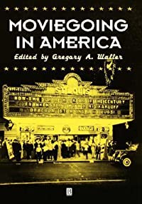 Moviegoing in America: A Sourcebook in the History or Film Exhibition