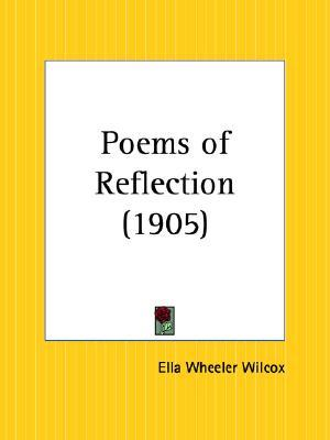 Poems Of Reflection By Ella Wheeler Wilcox