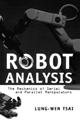 Robot Analysis: The Mechanics of Serial and Parallel Manipulators