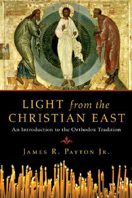 Light from the Christian East: An Introduction to the Orthodox Tradition