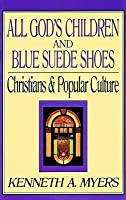 All God's Children and Blue Suede Shoes: Christians & Popular Culture